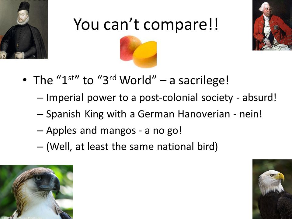 You cant compare!. The 1 st to 3 rd World – a sacrilege.