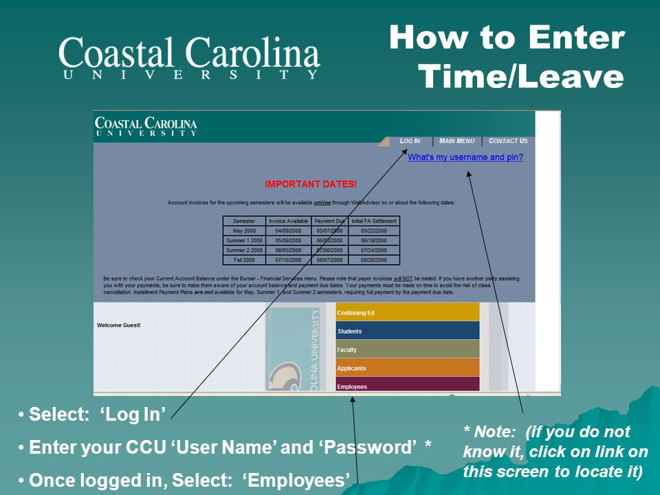 How to Enter Time/Leave Select: Log In Enter your CCU User Name and Password * Once logged in, Select: Employees * Note: (if you do not know it, click