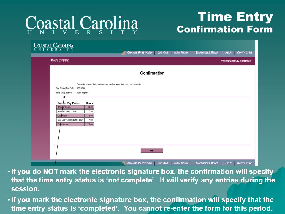 If you do NOT mark the electronic signature box, the confirmation will specify that the time entry status is not complete. It will verify any entries
