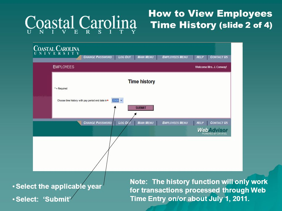 How to View Employees Time History (slide 2 of 4) Note: The history function will only work for transactions processed through Web Time Entry on/or ab
