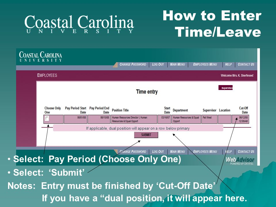 Supervisor How to Enter Time/Leave Select: Pay Period (Choose Only One) Select: Submit Notes: Entry must be finished by Cut-Off Date If you have a dua
