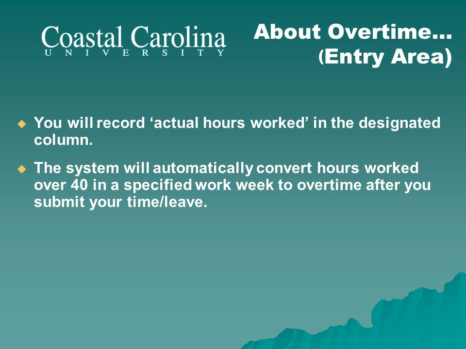 You will record actual hours worked in the designated column. The system will automatically convert hours worked over 40 in a specified work week to o
