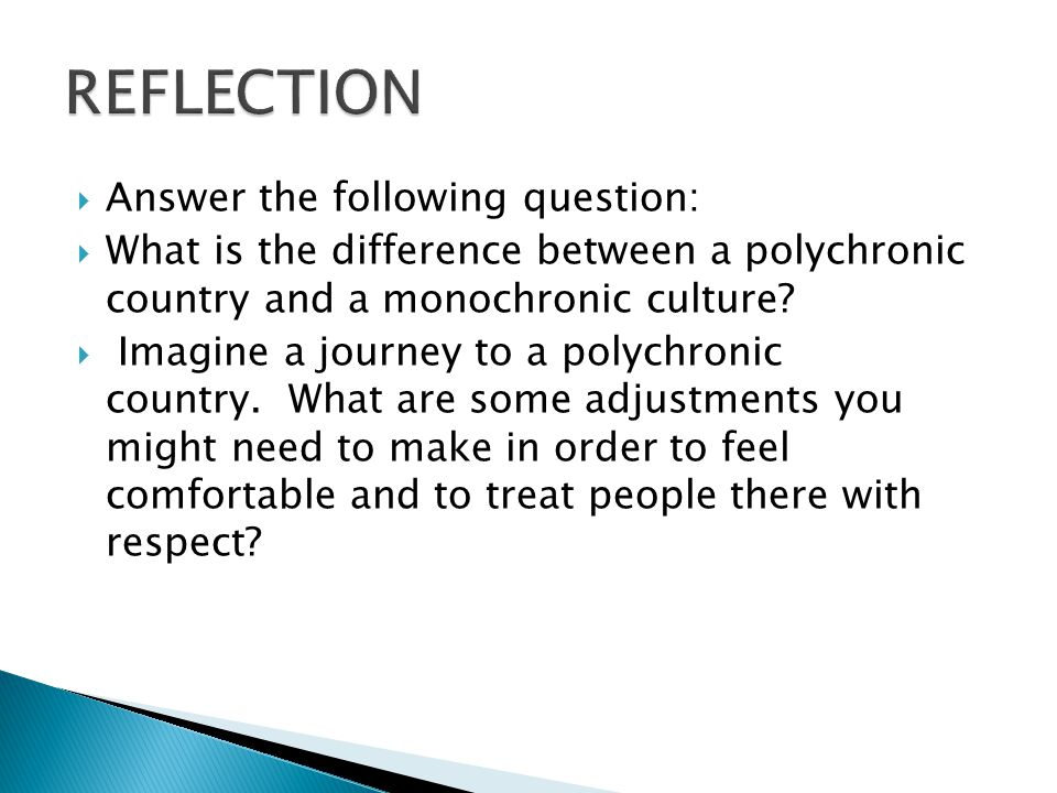 Answer the following question: What is the difference between a polychronic country and a monochronic culture.