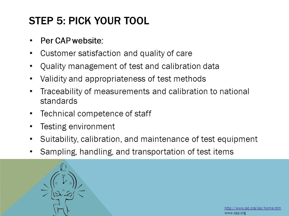 Per CAP website: Customer satisfaction and quality of care Quality management of test and calibration data Validity and appropriateness of test method