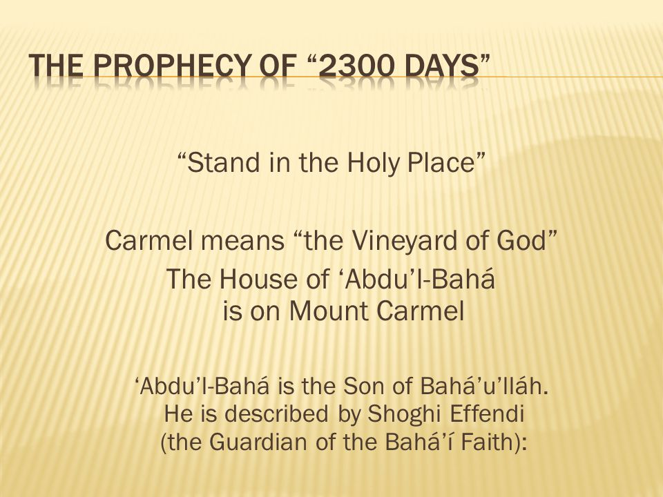 Stand in the Holy Place Carmel means the Vineyard of God The House of Abdul-Bahá is on Mount Carmel Abdul-Bahá is the Son of Baháulláh. He is describe