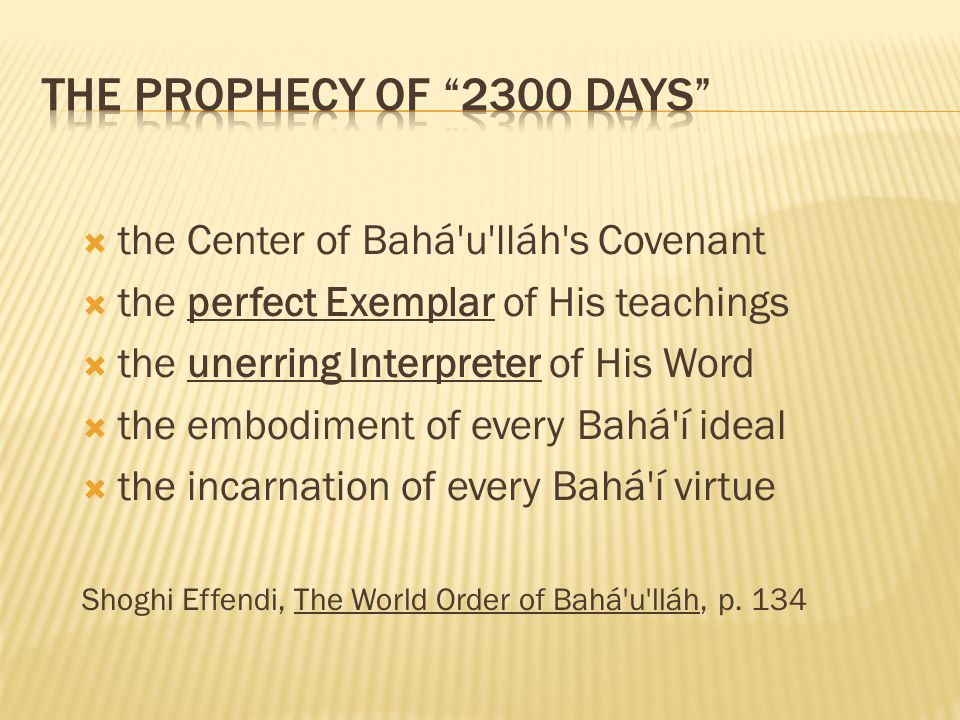 the Center of Bahá'u'lláh's Covenant the perfect Exemplar of His teachings the unerring Interpreter of His Word the embodiment of every Bahá'í ideal t