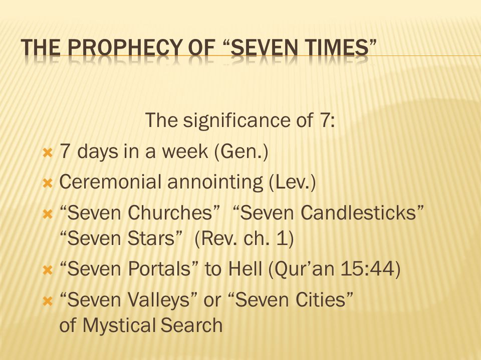 The significance of 7: 7 days in a week (Gen.) Ceremonial annointing (Lev.) Seven Churches Seven Candlesticks Seven Stars (Rev.