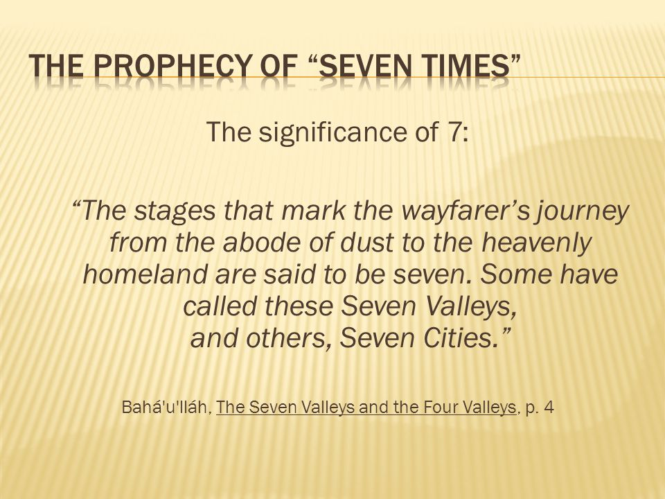 The significance of 7: The stages that mark the wayfarers journey from the abode of dust to the heavenly homeland are said to be seven. Some have call