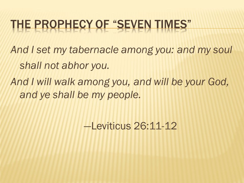 And I set my tabernacle among you: and my soul shall not abhor you. And I will walk among you, and will be your God, and ye shall be my people. Leviti