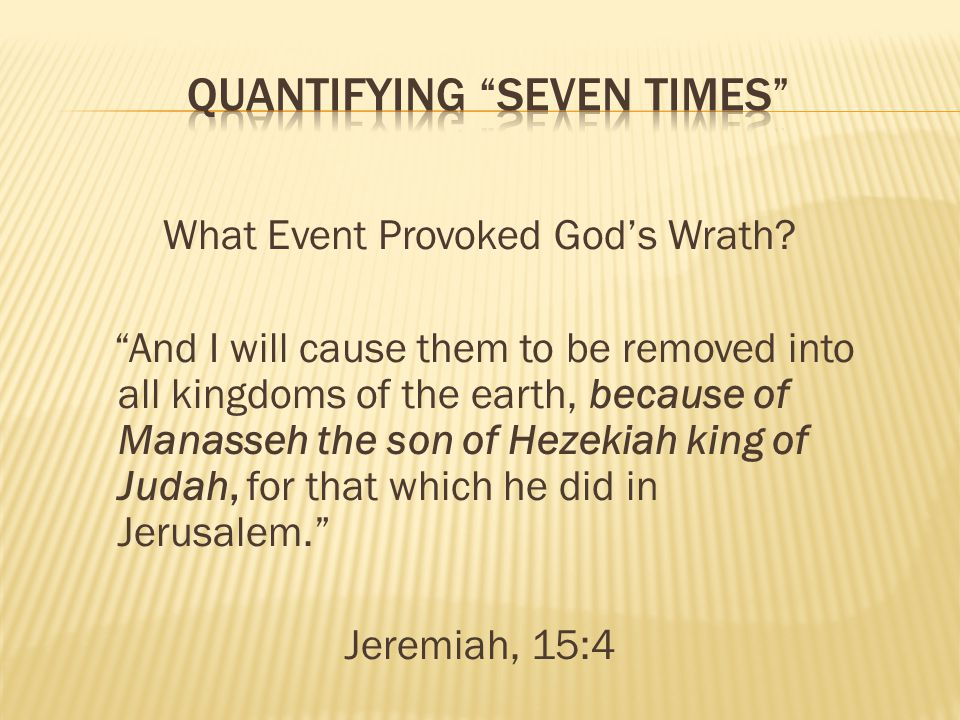 What Event Provoked Gods Wrath? And I will cause them to be removed into all kingdoms of the earth, because of Manasseh the son of Hezekiah king of Ju