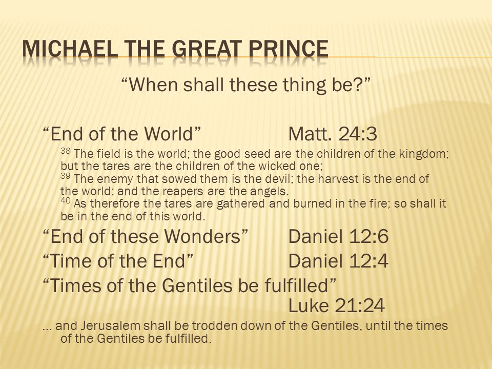When shall these thing be? End of the WorldMatt. 24:3 38 The field is the world; the good seed are the children of the kingdom; but the tares are the