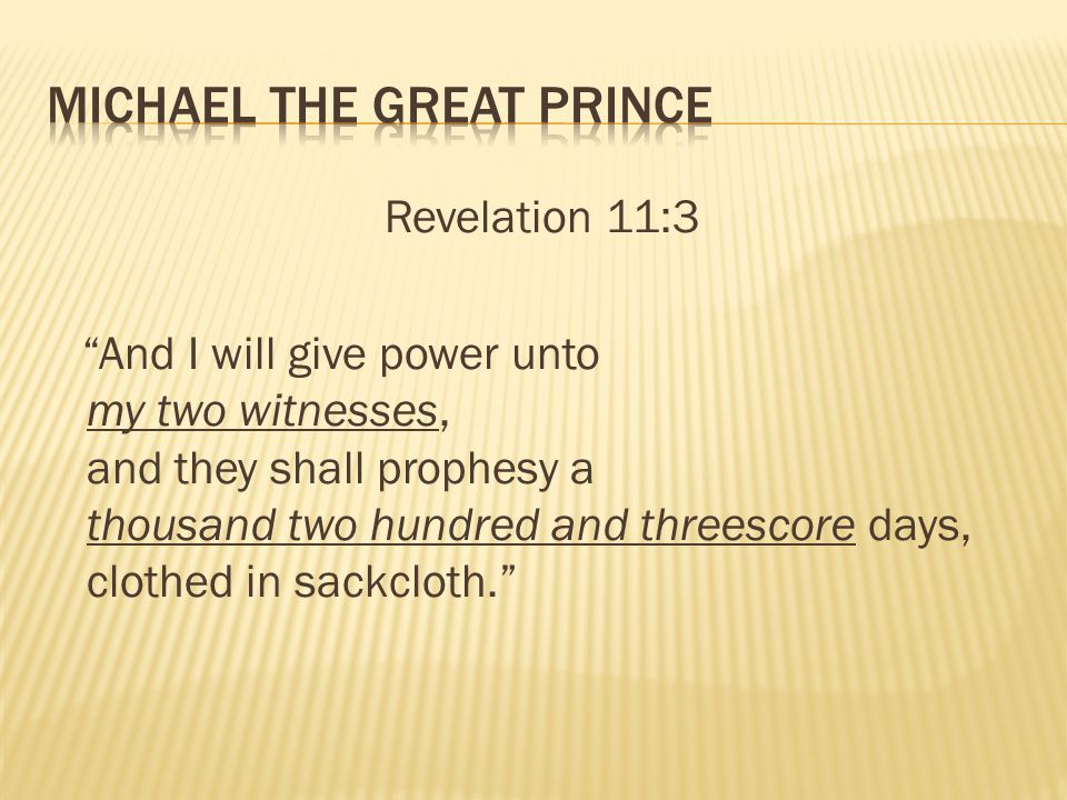 Revelation 11:3 And I will give power unto my two witnesses, and they shall prophesy a thousand two hundred and threescore days, clothed in sackcloth.