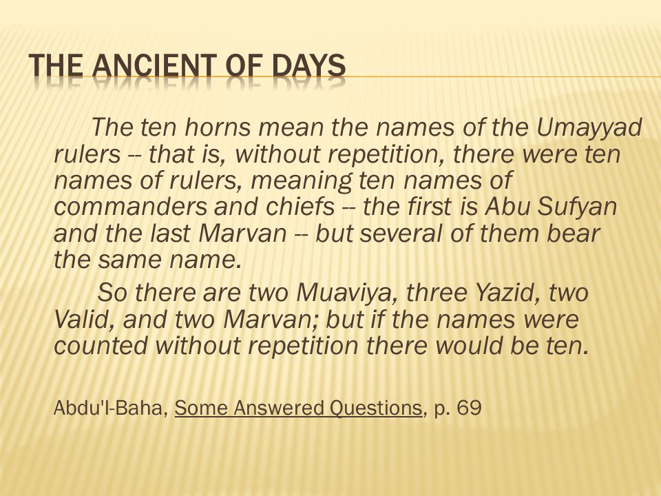 The ten horns mean the names of the Umayyad rulers -- that is, without repetition, there were ten names of rulers, meaning ten names of commanders and