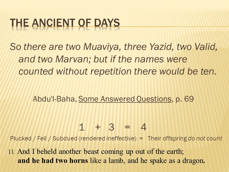 So there are two Muaviya, three Yazid, two Valid, and two Marvan; but if the names were counted without repetition there would be ten. Abdu'l-Baha, So