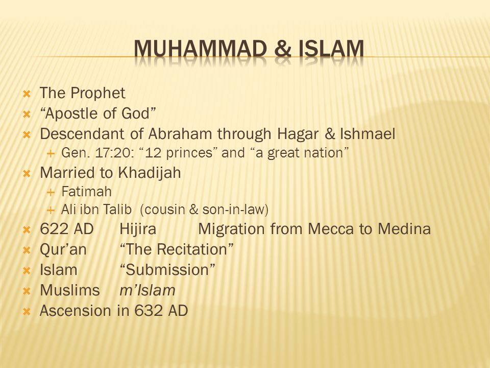 The Prophet Apostle of God Descendant of Abraham through Hagar & Ishmael Gen. 17:20: 12 princes and a great nation Married to Khadijah Fatimah Ali ibn