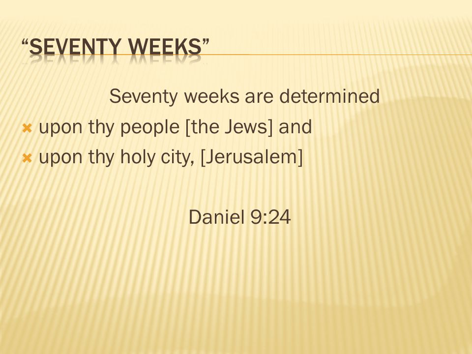 Seventy weeks are determined upon thy people [the Jews] and upon thy holy city, [Jerusalem] Daniel 9:24