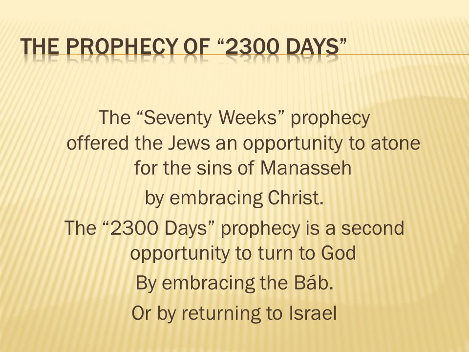 The Seventy Weeks prophecy offered the Jews an opportunity to atone for the sins of Manasseh by embracing Christ. The 2300 Days prophecy is a second o