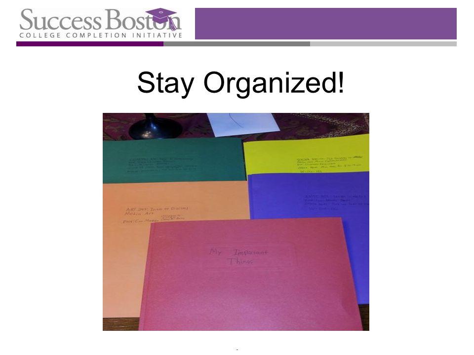 * Stay Organized!