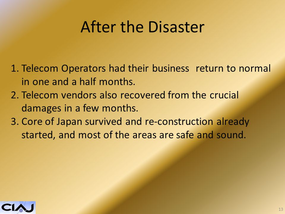 After the Disaster 13 1.Telecom Operators had their business return to normal in one and a half months.