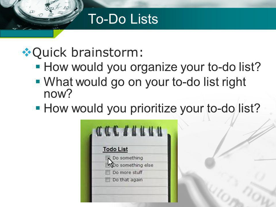 Company name To-Do Lists Quick brainstorm: How would you organize your to-do list.