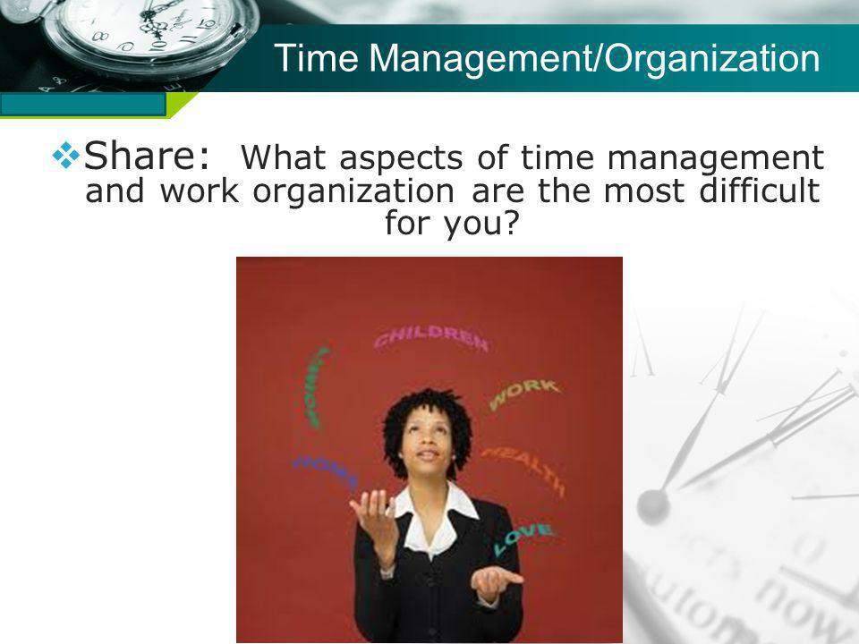 Company name Time Management/Organization Share: What aspects of time management and work organization are the most difficult for you