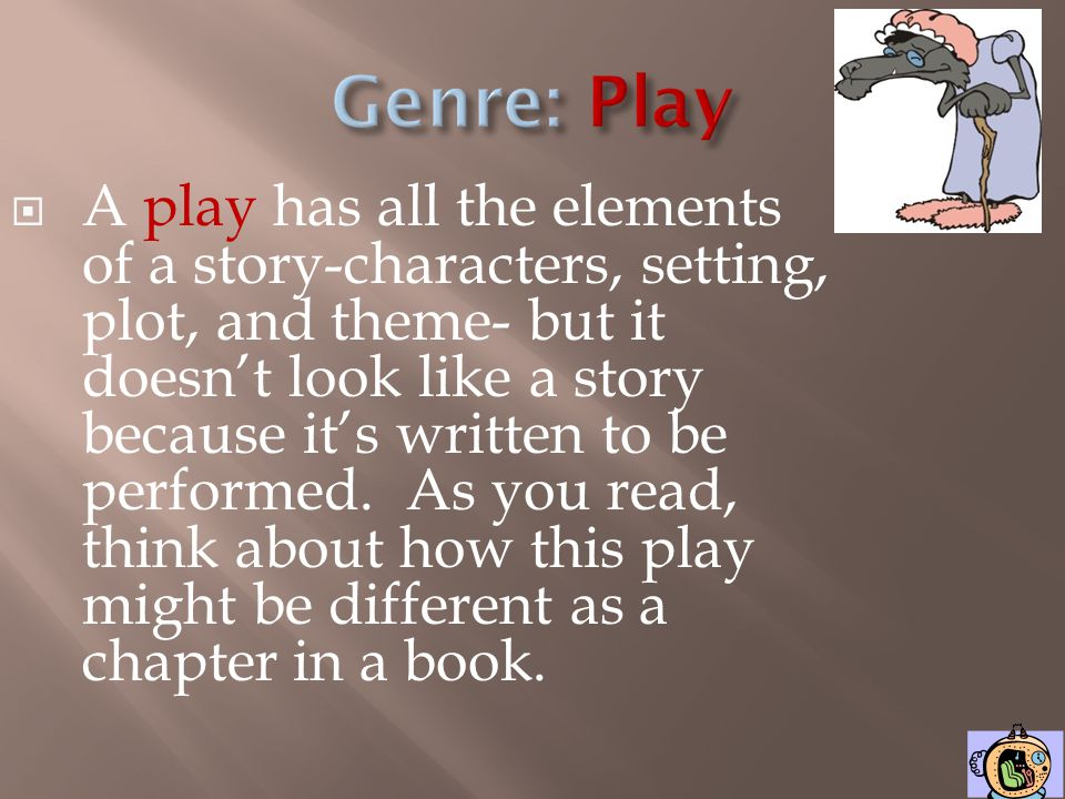A play has all the elements of a story-characters, setting, plot, and theme- but it doesnt look like a story because its written to be performed.