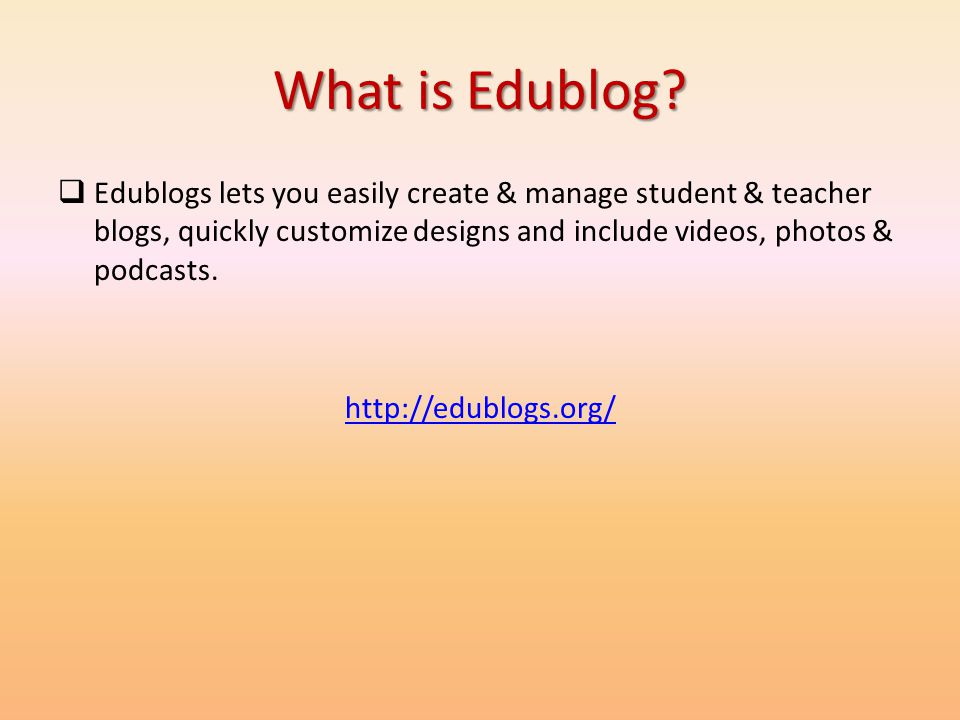 What is Edublog? Edublogs lets you easily create & manage student & teacher blogs, quickly customize designs and include videos, photos & podcasts. ht