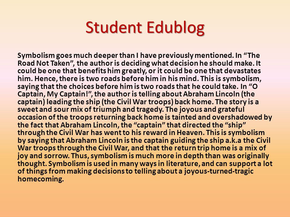 Student Edublog Symbolism goes much deeper than I have previously mentioned. In The Road Not Taken, the author is deciding what decision he should mak
