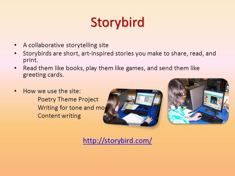 Storybird A collaborative storytelling site Storybirds are short, art-inspired stories you make to share, read, and print. Read them like books, play
