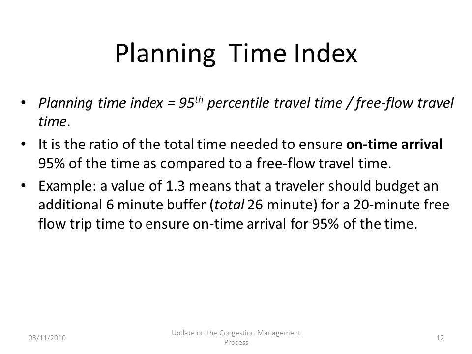 Planning time index = 95 th percentile travel time / free-flow travel time. It is the ratio of the total time needed to ensure on-time arrival 95% of