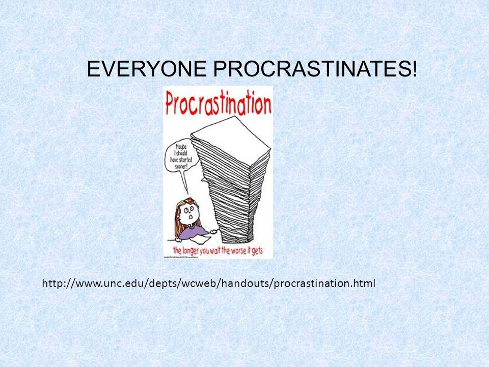 http://www.unc.edu/depts/wcweb/handouts/procrastination.html EVERYONE PROCRASTINATES!