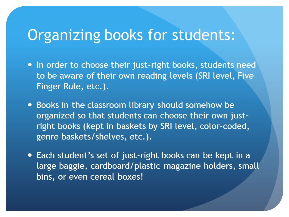 Organizing books for students: In order to choose their just-right books, students need to be aware of their own reading levels (SRI level, Five Finge