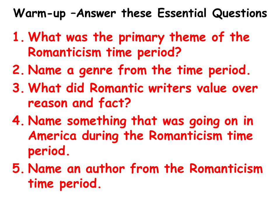 Warm-up –Answer these Essential Questions 1.What was the primary theme of the Romanticism time period.