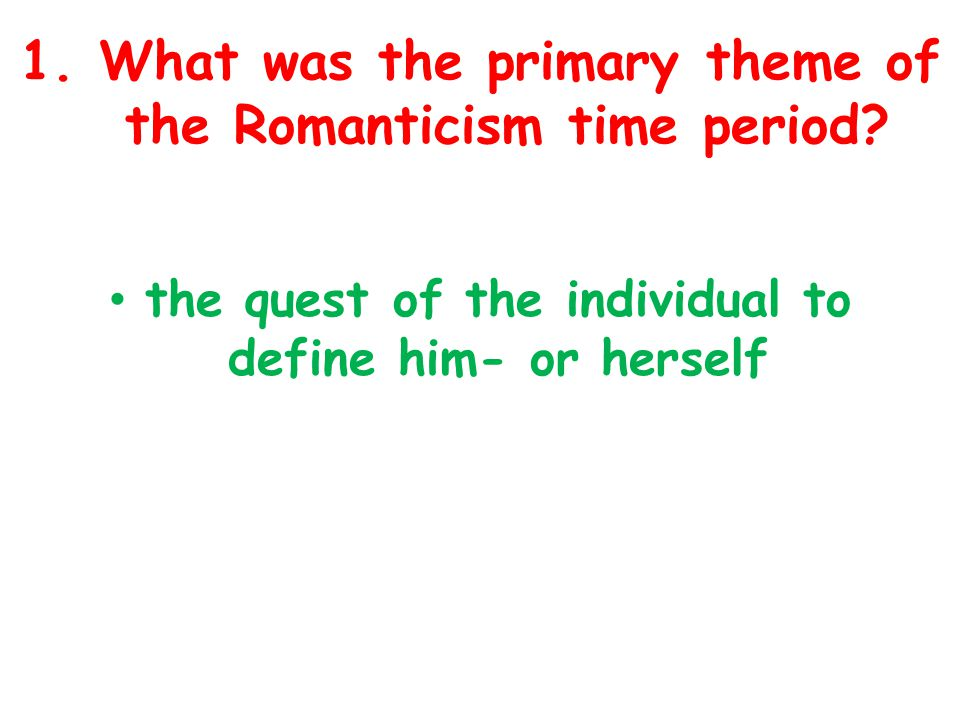 1.What was the primary theme of the Romanticism time period.
