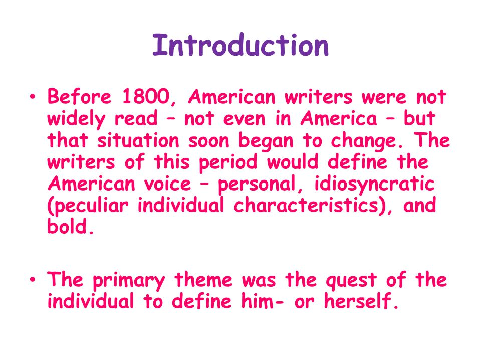 Introduction Before 1800, American writers were not widely read – not even in America – but that situation soon began to change.