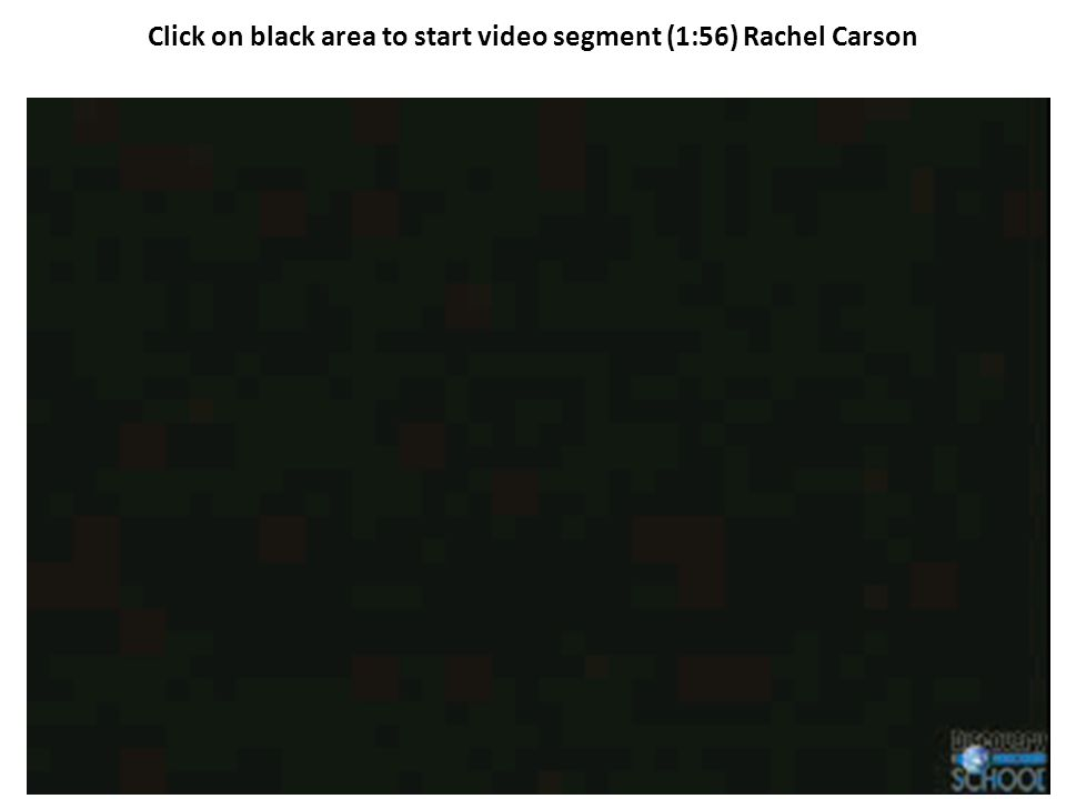 Click on black area to start video segment (1:56) Rachel Carson