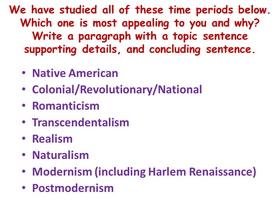 We have studied all of these time periods below. Which one is most appealing to you and why? Write a paragraph with a topic sentence supporting detail
