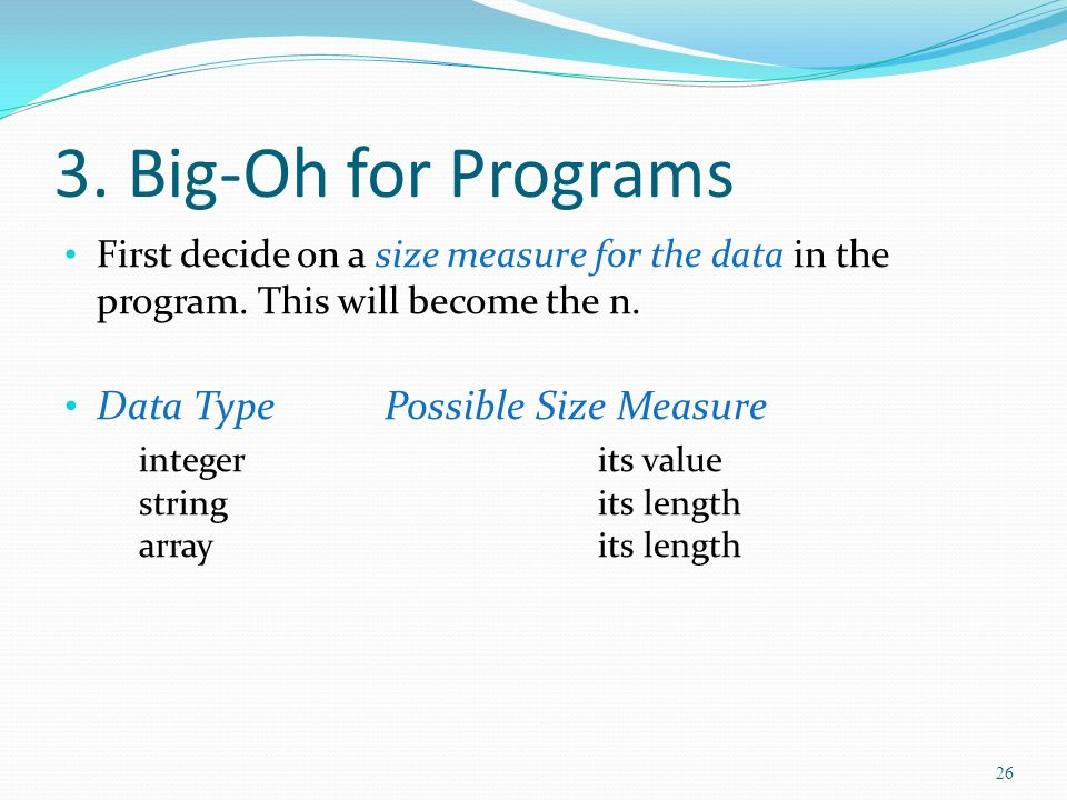 3. Big-Oh for Programs First decide on a size measure for the data in the program.