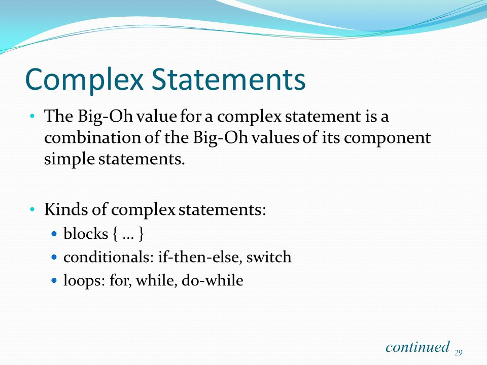 Complex Statements The Big-Oh value for a complex statement is a combination of the Big-Oh values of its component simple statements. Kinds of complex