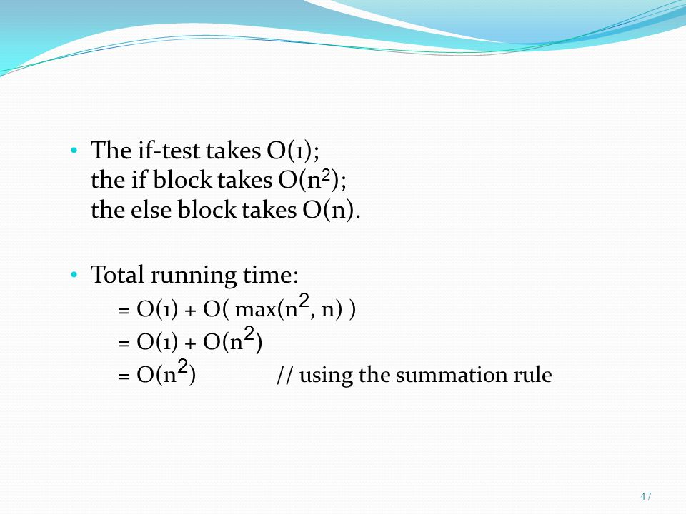 The if-test takes O(1); the if block takes O(n 2 ); the else block takes O(n).