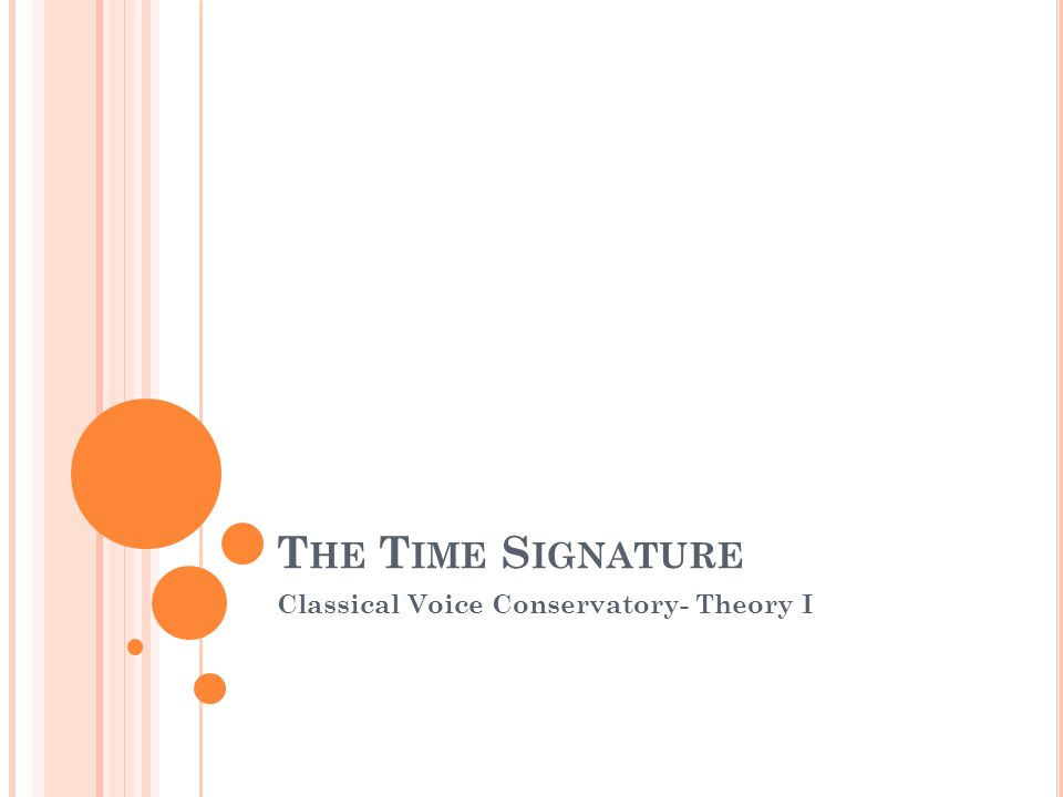 T HE T IME S IGNATURE Classical Voice Conservatory- Theory I