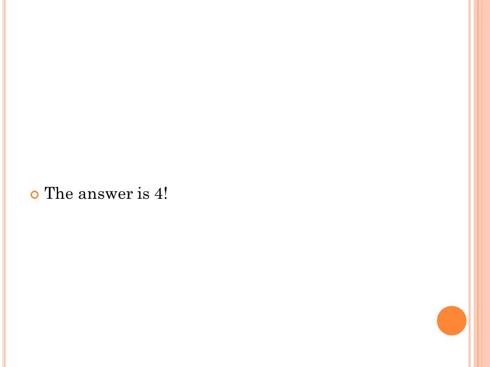 The answer is 4!
