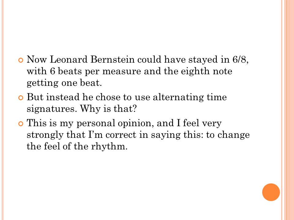 Now Leonard Bernstein could have stayed in 6/8, with 6 beats per measure and the eighth note getting one beat.