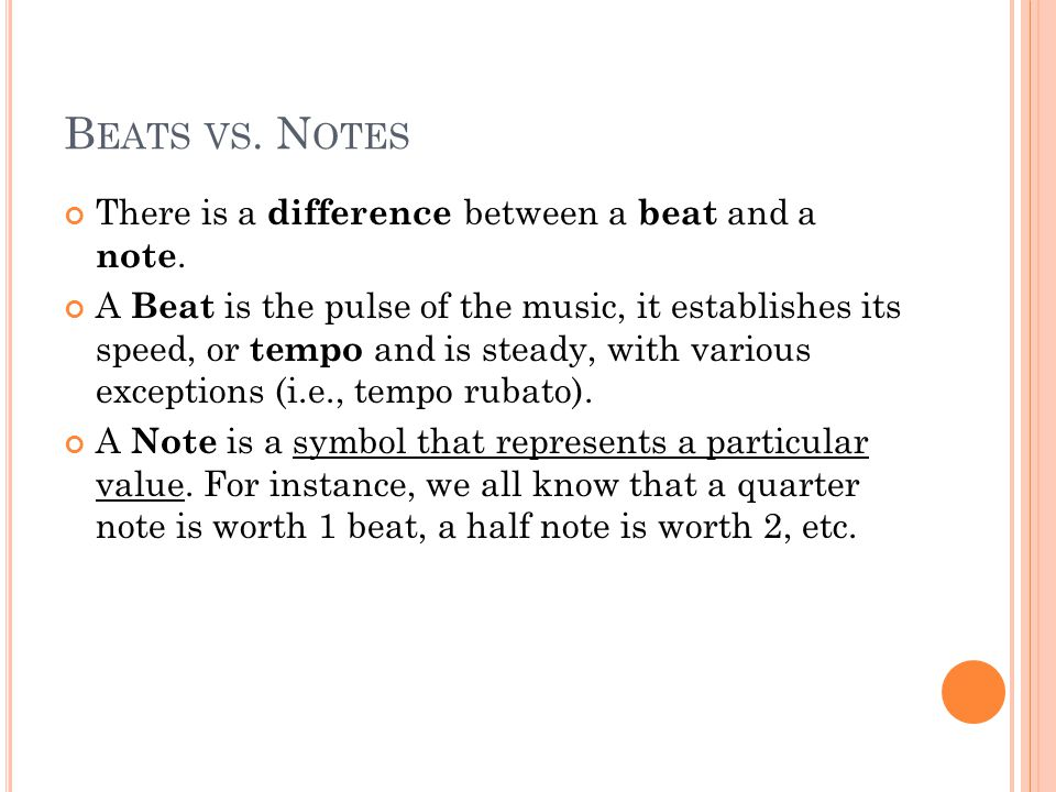 B EATS VS. N OTES There is a difference between a beat and a note.