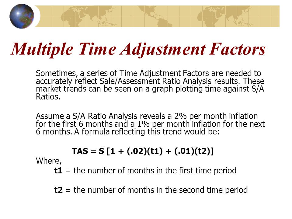Multiple Time Adjustment Factors Sometimes, a series of Time Adjustment Factors are needed to accurately reflect Sale/Assessment Ratio Analysis results.