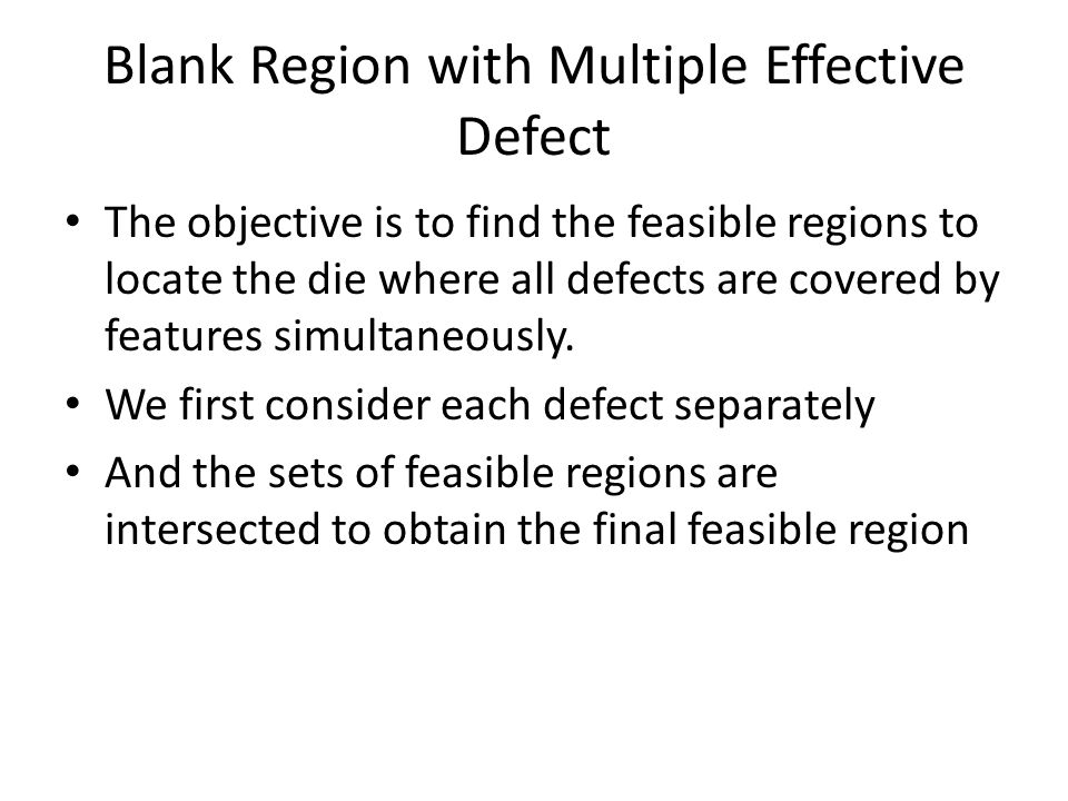Blank Region with Multiple Effective Defect The objective is to find the feasible regions to locate the die where all defects are covered by features simultaneously.