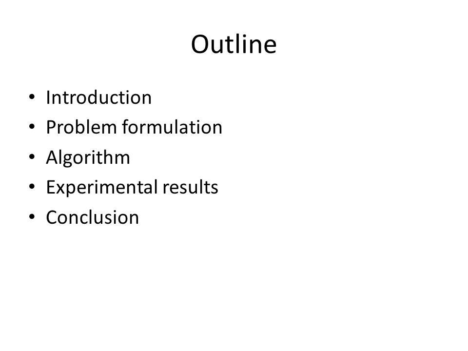 Outline Introduction Problem formulation Algorithm Experimental results Conclusion