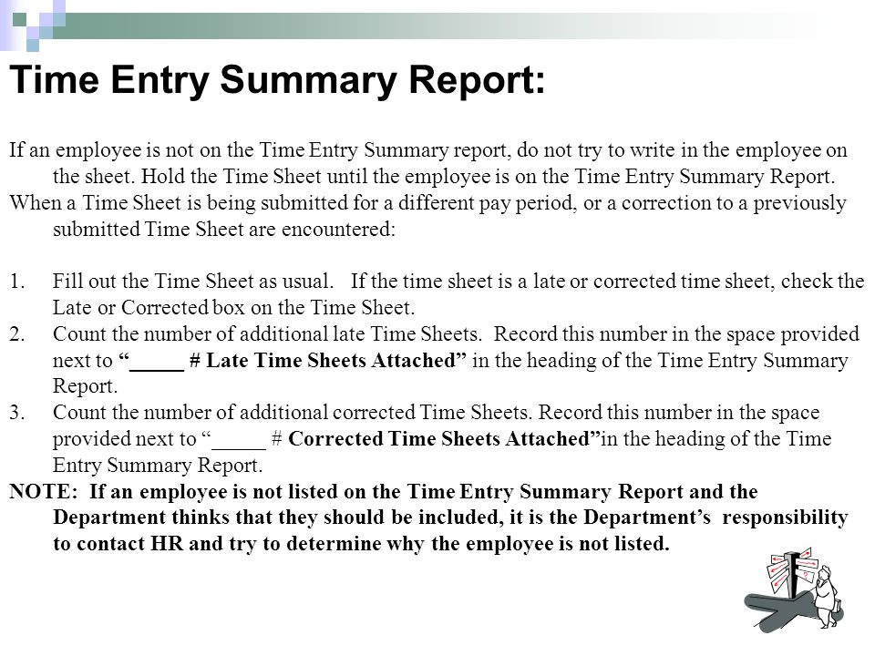 If an employee is not on the Time Entry Summary report, do not try to write in the employee on the sheet.