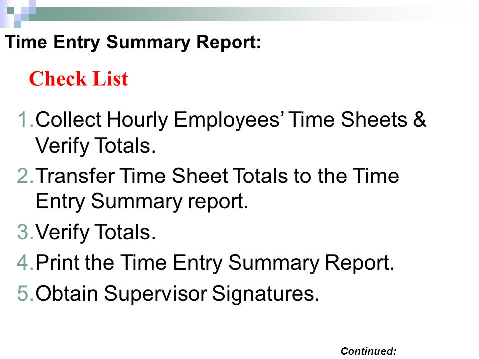 Time Entry Summary Report: 1.Collect Hourly Employees Time Sheets & Verify Totals.