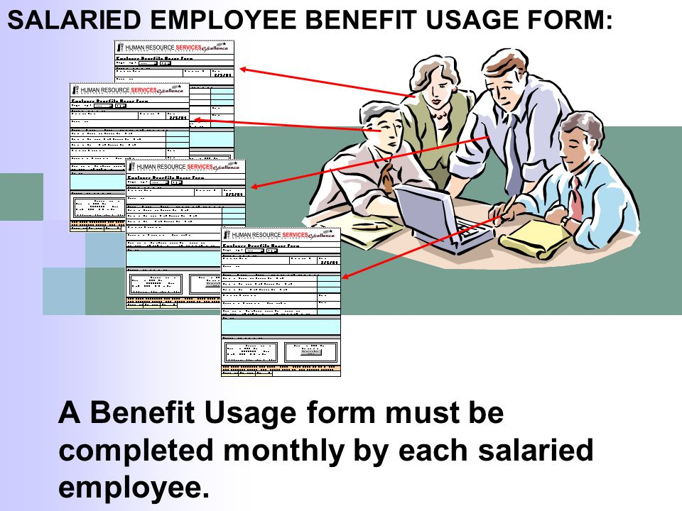 A Benefit Usage form must be completed monthly by each salaried employee. SALARIED EMPLOYEE BENEFIT USAGE FORM:
